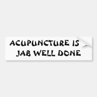 ACUPUNTURE A JAB WELL DONE Fortune Cookie Style Bumper Sticker