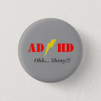 AD/HD oohhh shiny 1 Inch Round Button