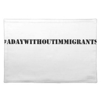 #adaywithoutimmigrants placemat