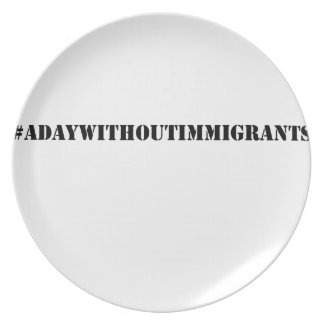 #adaywithoutimmigrants plate