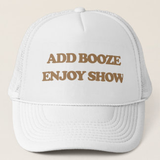 Add Booze - Enjoy Show Trucker Hat