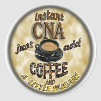 ADD COFFEE INSTANT NURSE CNA - CERTIFIED ASSISTANT CLASSIC ROUND STICKER
