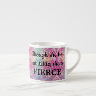 Add NAME Though She Be Little She Is FIERCE Espresso Cup