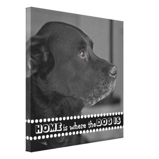 Add Your Custom Dog Photo Home Is Where the Dog Is Canvas Print