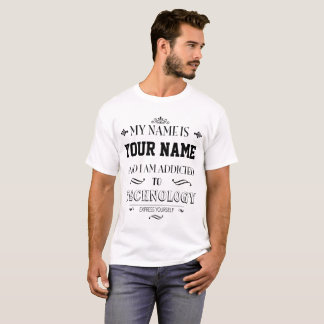 Add your name and your addiction to this t-shirt! T-Shirt