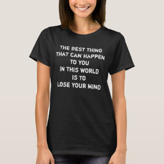 Add your own text | Example: lose your mind T-Shirt