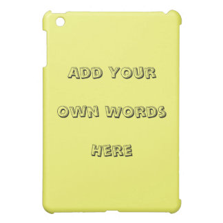 Add your  own words, design your own iPad mini case