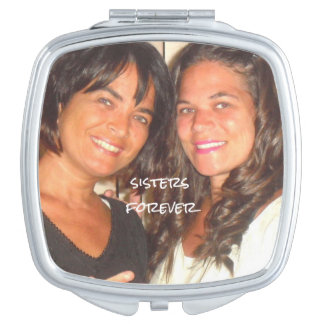 Add your Picture SISTERS FOREVER Cute Mirrors For Makeup
