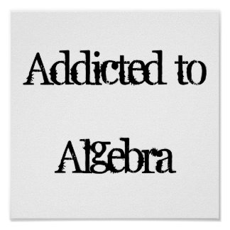 Addicted to Algebra Poster