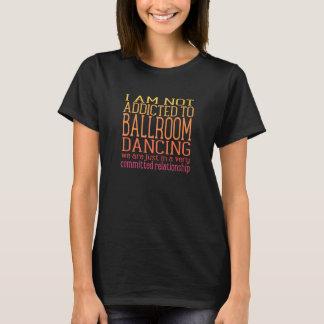 Addicted To Ballroom Dancing | Warm Tones T-Shirt