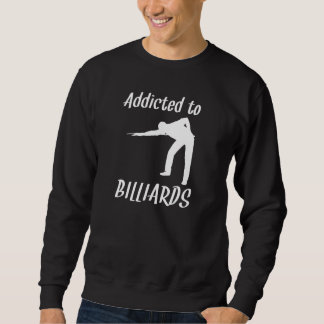 Addicted To Billiards Sweatshirt