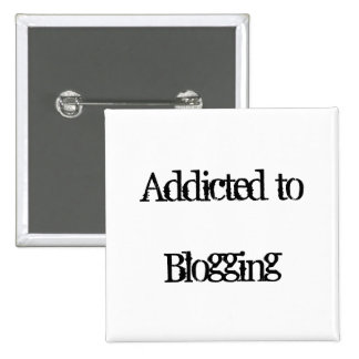 Addicted to Blogging Pinback Button