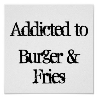 Addicted to Burger & Fries Poster