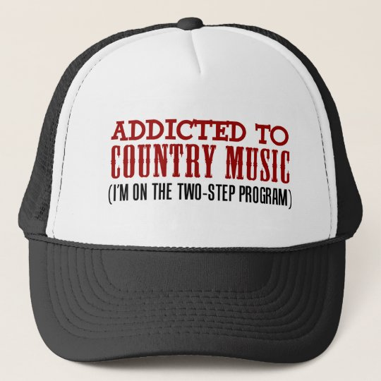 Addicted To Country Music (2 Step Program) Trucker Hat