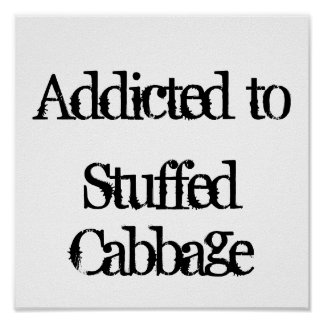 Addicted to Stuffed Cabbage Print