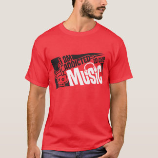 addicted to the music T-Shirt