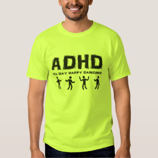 ADHD All day happy dancing T Shirt