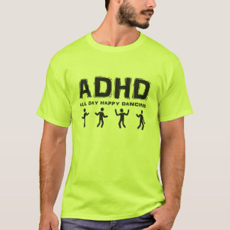 ADHD All day happy dancing T-Shirt