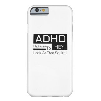 ADHD Highway To Hey Look Men's  adhd awareness Barely There iPhone 6 Case