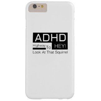 ADHD Highway To Hey Look Men's  adhd awareness Barely There iPhone 6 Plus Case
