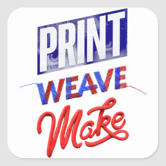 "Adhesive ""Print Weave Make "" Square Sticker"