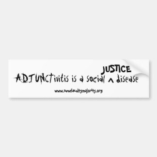 ADJUNCTivitis is a social, JUSTICE disease Bumper Sticker