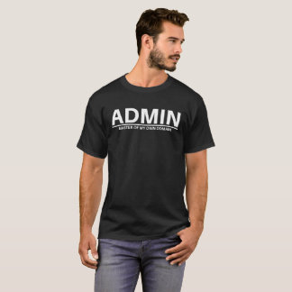 ADMIN - Master of my own domain T-Shirt