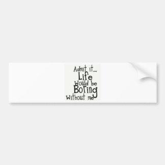 Admit it... Life... Bumper Sticker