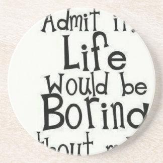 Admit it... Life... Drink Coaster
