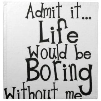 Admit it... Life... Printed Napkin