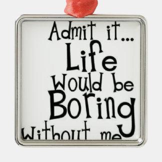 Admit it... Life... Silver-Colored Square Ornament