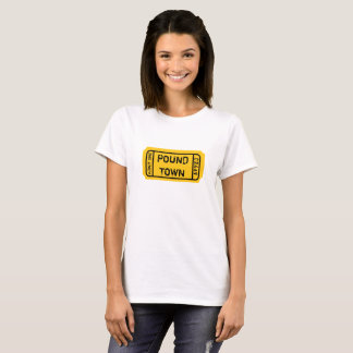 ADMIT ONE TO POUND TOWN WINNING TICKET T-Shirt
