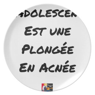 ADOLESCENCE IS A DIVING IN ACNÉE PLATE