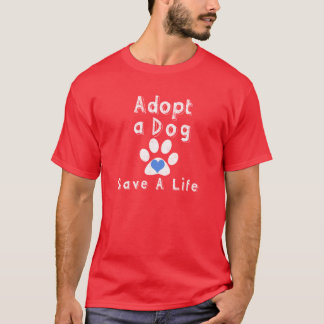 Adopt a Dog. Save a Life T-Shirt