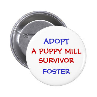 ADOPT, A PUPPY MILL SURVIVOR 2 INCH ROUND BUTTON