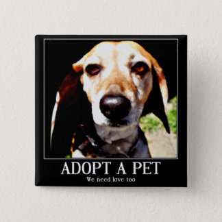 Adopt apet,We need love too_ 2 Inch Square Button