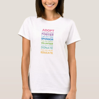 Adopt Foster Sponsor Volunteer Donate Educate T-Shirt