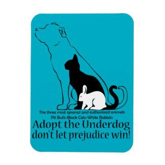 Adopt the Underdog..don't let prejudice win! Magnet