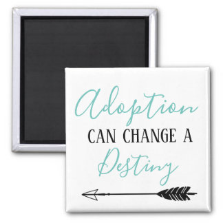 Adoption Can Change a Destiny - Adopt Foster Magnet