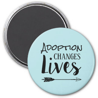 Adoption Changes Lives - Adopt Foster Magnet