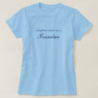 Adoption made me a Grandma T-Shirt