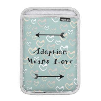 Adoption Means Love - Foster - Adopt iPad Mini Sleeve