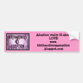 Adoption really IS about LOVE! Bumper Sticker