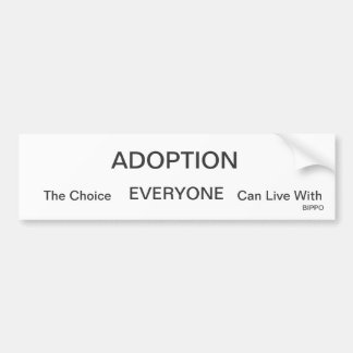 ADOPTION, The Choice, EVERYONE, Can Live With, ... Bumper Sticker