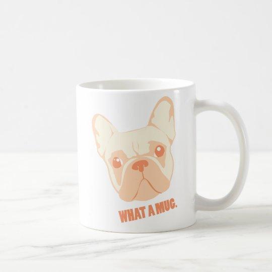 """Adorable French Bulldog Coffee Mug - """"What a Mug"""""""