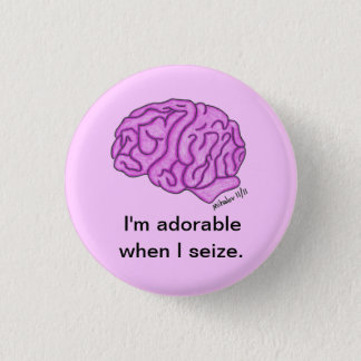 """Adorable when I seize"" button"