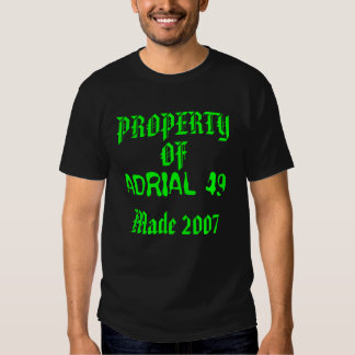 ADRIAL 49, PROPERTY, OF, Made 2007 Tshirt