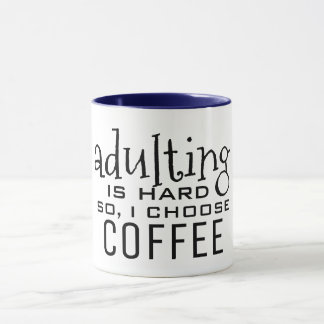 adulting is hard I choose coffee funny coffee mug