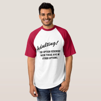 Adulting! T-shirt