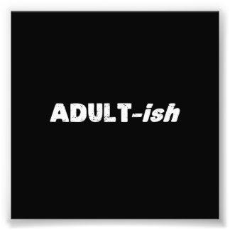 Adultish Adult-ish Adult Photo Print